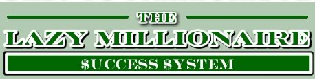 The Lazy Millionaire Success System
